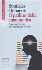 Il pallino della matematica: scoprire il genio dei numeri che è in noi Stanislas Dehaene