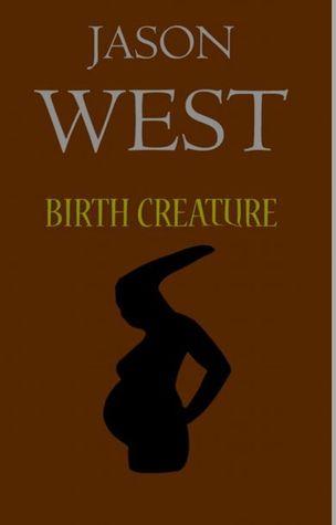 Birth Creature  by  Jason West