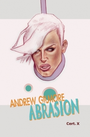Abrasion  by  Andrew Gilmore