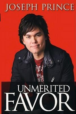 Unmerited Favor: Your supernatural advantage for a successful life Joseph Prince