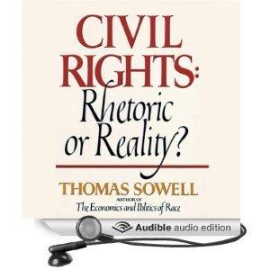 Civil Rights:Rhetoric or Reality?  by  Thomas Sowell