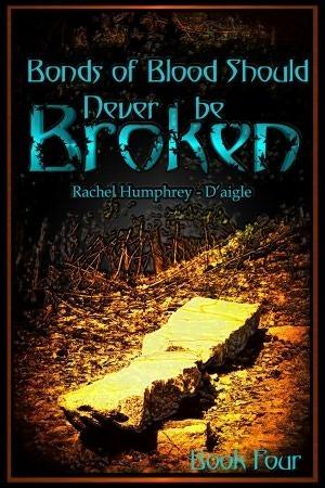 Bonds of Blood Should Never be Broken (Fated Saga, #4)  by  Rachel M. Humphrey-Daigle