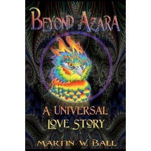 Beyond Azara: A Universal Love Story  by  Martin W. Ball