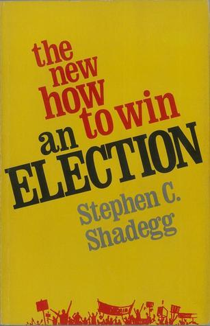 The New How to Win an Election Stephen C. Shadegg