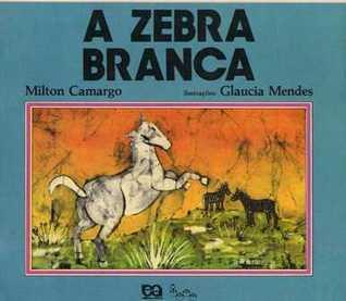 A Zebra Branca Milton Camargo