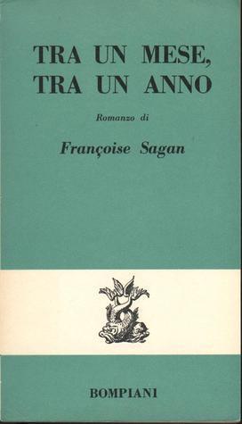 Tra un mese, tra un anno  by  Françoise Sagan