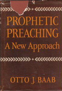 Prophetic Preaching: A New Approach  by  Otto J. Baab