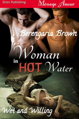 Woman in Hot Water (Wet and Willing #1)  by  Berengaria Brown