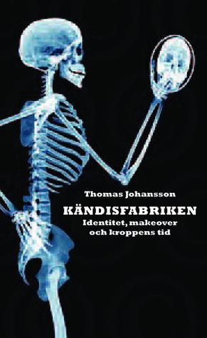 Kändisfabriken: identitet, makeover och kroppens tid  by  Thomas Johansson