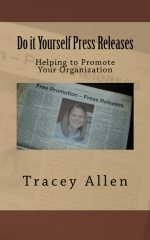 Do It Yourself Press Releases: Helping to Promote Your Organization Tracey Allen