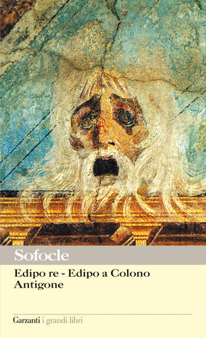 Edipo re - Edipo a Colono - Antigone  by  Sophocles