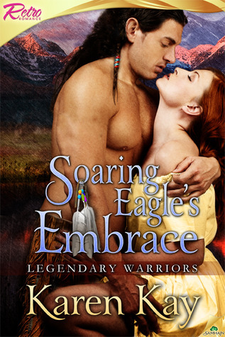 Soaring Eagles Embrace (Legendary Warriors, #4)  by  Karen Kay