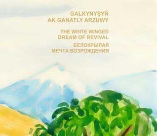 Galkynyşyň Ak Ganatly Arzuwy / The White-Winged Dream of Revival / Белокрылая мечта возрождения  by  M. Ovezov
