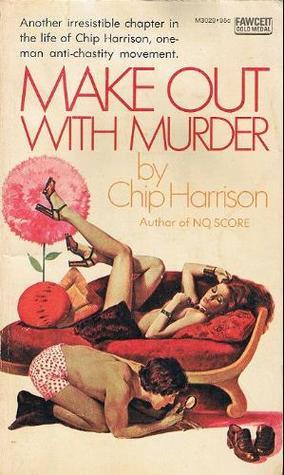 Make Out With Murder (Chip Harrison, #3) Chip Harrison
