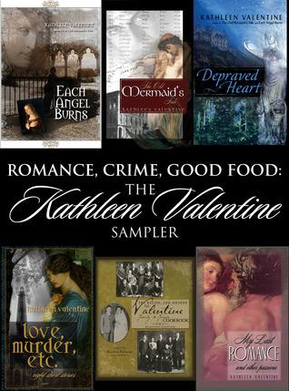 Romance, Crime, Good Food: the Kathleen Valentine Sampler Kathleen Valentine