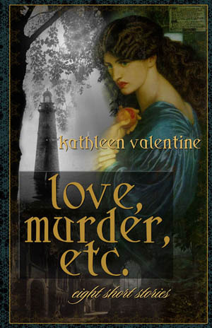 Love, Murder, Etc.  by  Kathleen Valentine