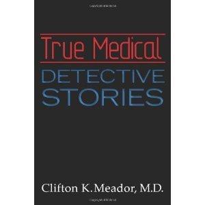 True Medical Detective Stories Clifton K. Meador