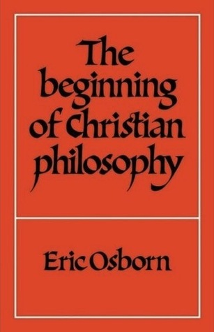 The Beginning of Christian Philosophy E. F. Osborn