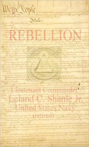 Rebellion: A Common Sense Application to America  by  Leland Shanle