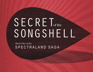 Secret of the Songshell (Spectraland Saga, #1)  by  Brian Tashima