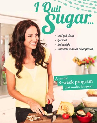 The I Quit Sugar Cookbook: 306 Recipes for Living a Cleaner, Healthier Life  by  Sarah Wilson