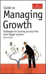 Guide To Managing Growth: Strategies For Turning Success Into Bigger Success Rupert Merson