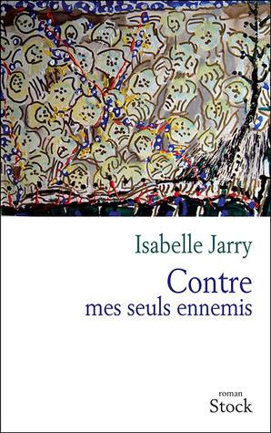 Contre mes seuls ennemis Isabelle Jarry