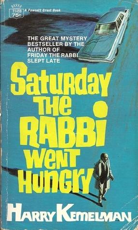 Saturday the Rabbi Went Hungry: A Rabbi Small Mystery Harry Kemelman