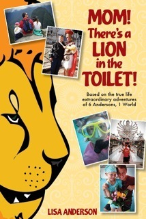 Mom! Theres a Lion in the Toilet! Based on the True-Life Extraordinary Adventures of 6 Andersons 1 World Lisa  Anderson