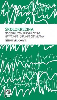 Školokrečina: nacionalizam u bošnjačkim, hrvatskim i srpskim čitankama  by  Nenad Veličković