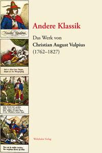 Andere Klassik - Das Werk von Christian August Vulpius (1762-1827) Alexander Kosenina