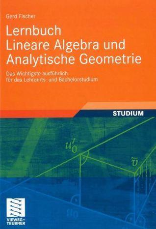 Lernbuch Lineare Algebra und Analytische Geometrie. Das Wichtigste ausführlich für das Lehramts- und Bachelorstudium  by  Gerd Fischer