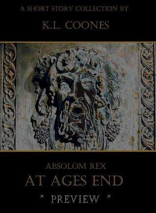 Absolom Rex: At Ages End  by  K.L. Coones