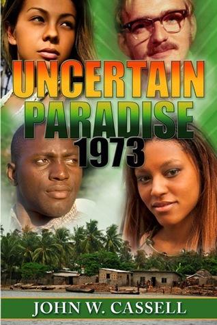 UNCERTAIN PARADISE: 1973 [PART ONE] John W. Cassell