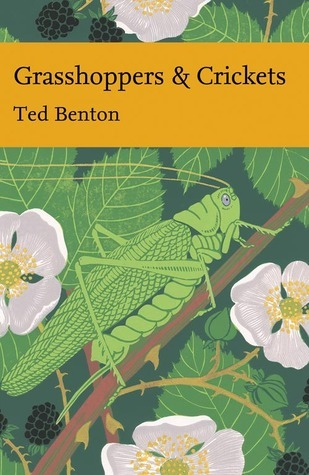 Grasshoppers and Crickets  (New Naturalist, #120)  by  Ted Benton