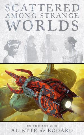 Scattered Among Strange Worlds  by  Aliette de Bodard