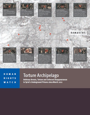 Torture Archipelago: Arbitrary Arrests, Torture, and Enforced Disappearances in Syria's Underground Prisons since March 2011  by  Human Rights Watch
