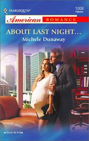 About Last Night... (Harlequin American Romance, #1008)  by  Michele Dunaway
