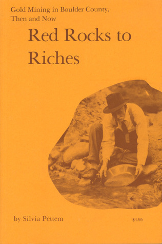 Red Rocks to Riches: Gold Mining in Boulder County, Then and Now  by  Silvia Pettem