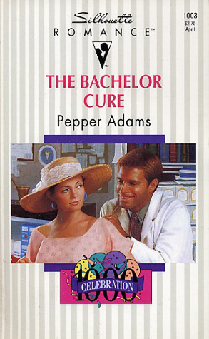 The Bachelor Cure (Silhouette Romance, No 1003)  by  Pepper Adams