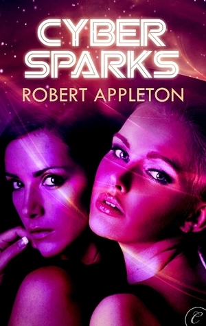 Cyber Sparks (Cosmic Sparks, #3)  by  Robert Appleton