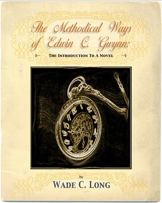 The Methodical Ways of Edwin C. Gwynn (An Introduction to a Novel)  by  Wade C. Long
