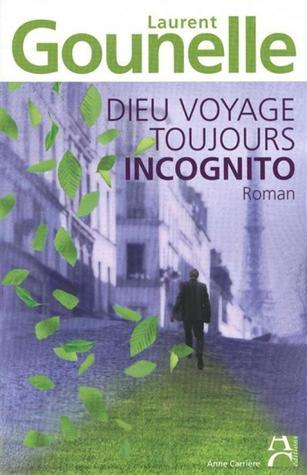 Dieu voyage toujours incognito  by  Laurent Gounelle