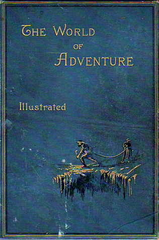 The World of Adventure: A Collection of Stirring Scenes and Moving Accidents  by  Arthur Quiller-Couch