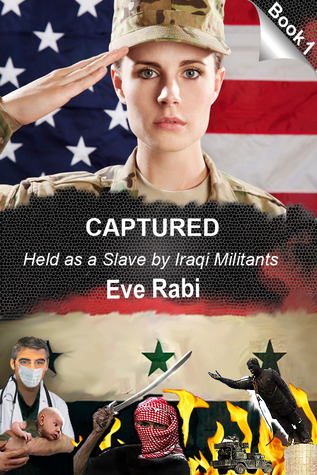 Captured - Held as a Slave  by  Iraqi Militants (Captured, #1) by Eve Rabi