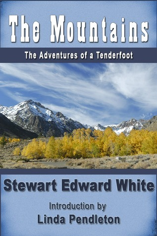 The Mountains: The Adventures of a Tenderfoot  by  Stewart Edward White