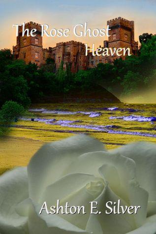 The Rose Ghost~Heaven (The Rose Ghost, #2) Ashton E. Silver