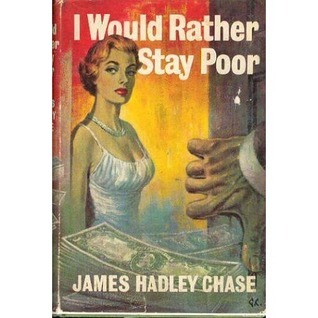 I Would Rather Stay Poor James Hadley Chase
