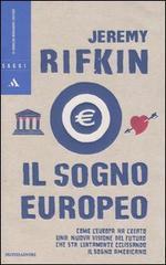 Il sogno europeo. Come lEuropa ha creato una nuova visione del futuro che sta lentamente eclissando il Sogno americano  by  Jeremy Rifkin