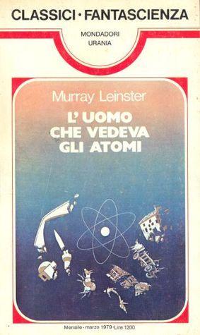 Luomo che vedeva gli atomi Murray Leinster